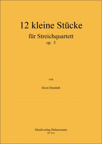 Ebenhöh, Horst – 12 kleine Stücke für Streichquartett op. 5