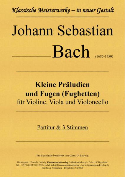 Bach, Johann Sebastian – Kleine Präludien und Fugen (Fughetten) für Streichtrio.