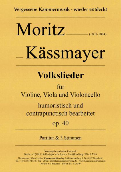 Kässmayer, Moritz – Volkslieder für Violine, Viola und Violoncello, op. 40